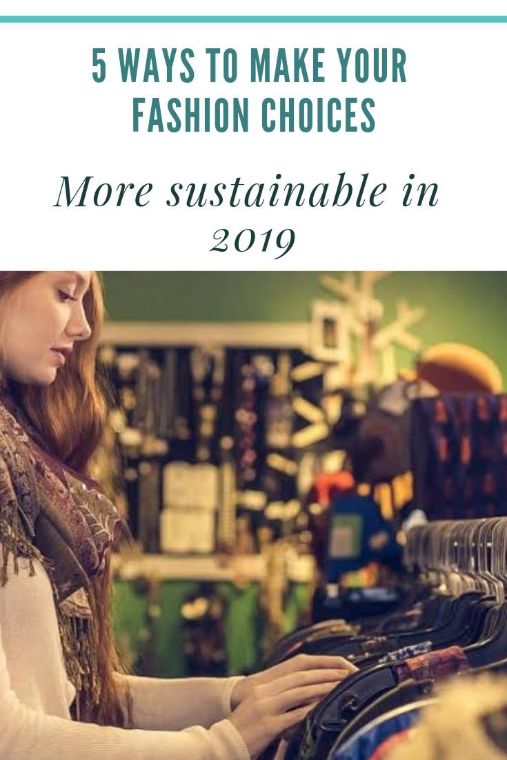 5-ways-to-make-your-fashion-choices-more-sustainable-in-2019